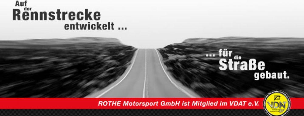 Rothe Motorsport Philosophie ! Seit über 30 jahren !